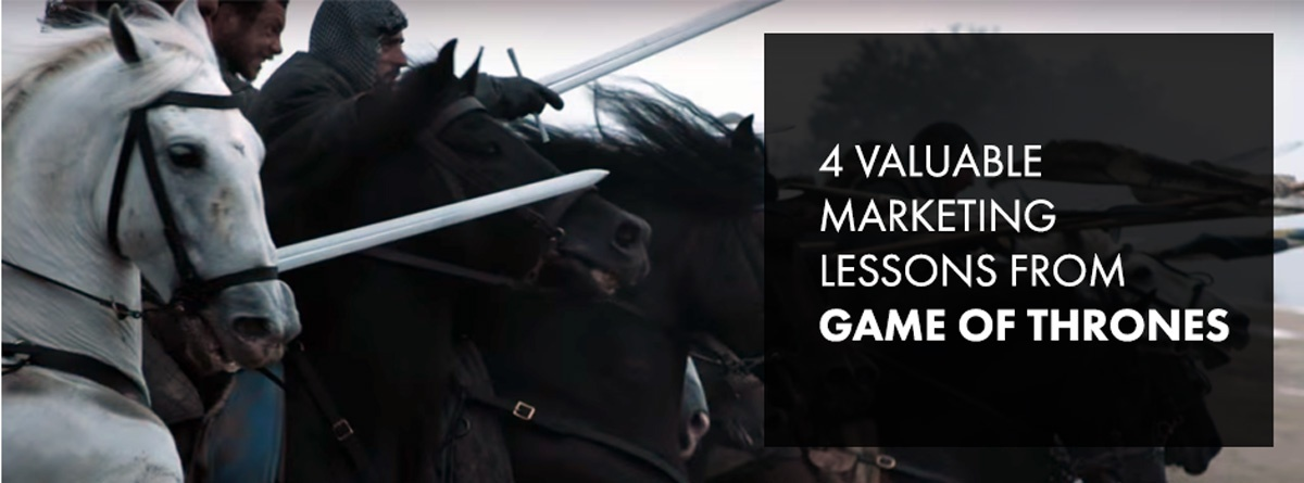 4 valuable marketing lessons from Game of Thrones