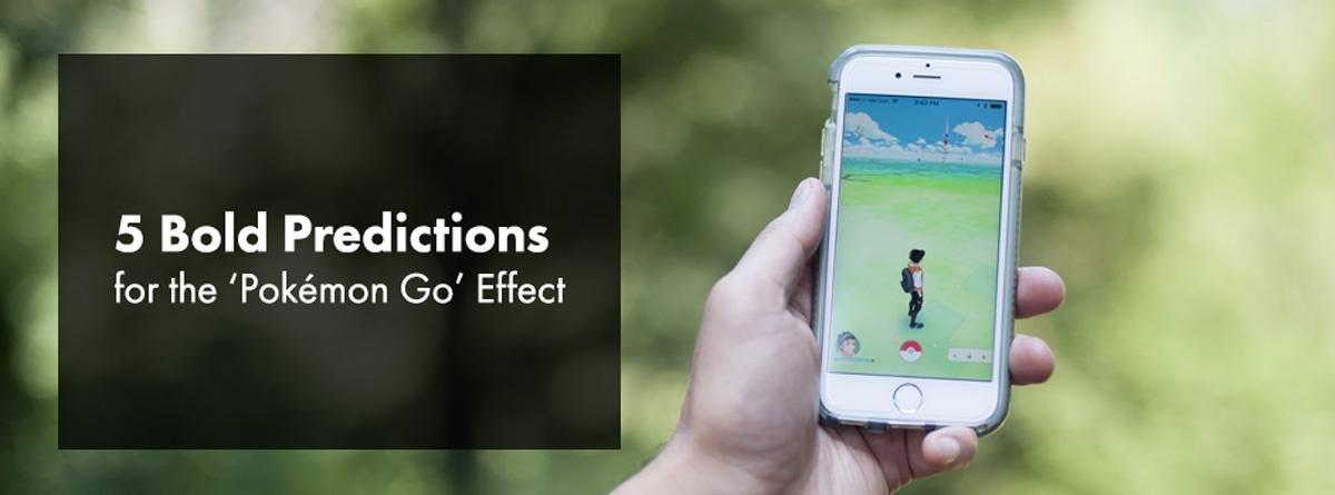 5 bold predictions for the Pokemon Go Effect
