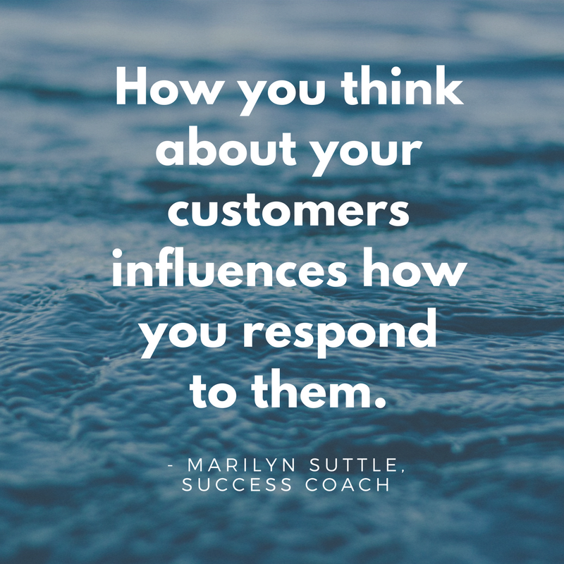 How you think about your customers influences how you respond to them