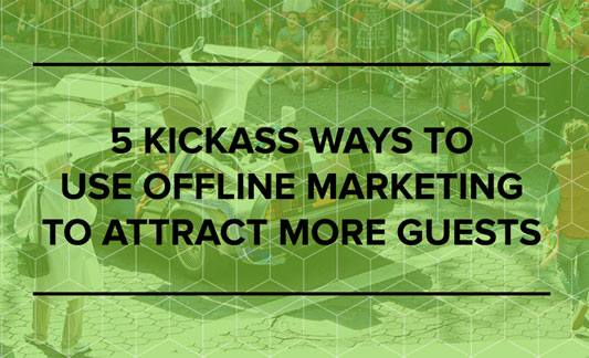 5 Kickass Ways to Use Offline Marketing to Attract More Guests