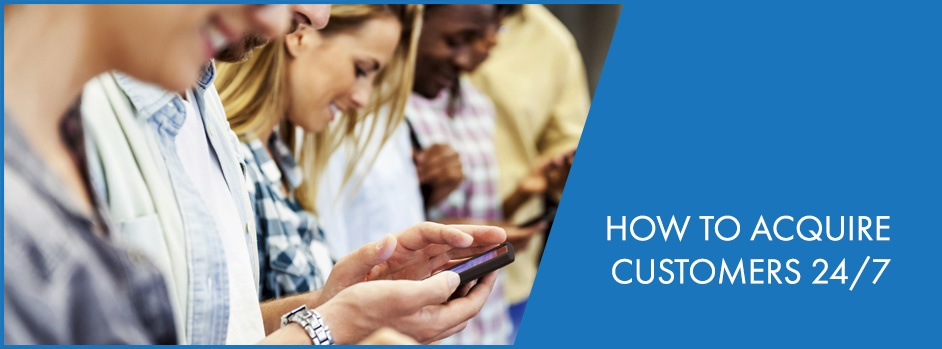 How to Acquire Customers 24/7