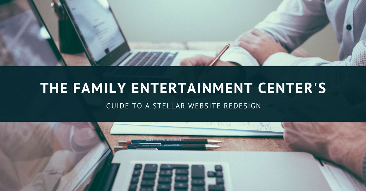 The Family Entertainment Center's Guide to a Stellar Website Redesign